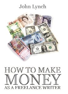 Cover of How to Make Money as a Freelance Writer by John Lynch